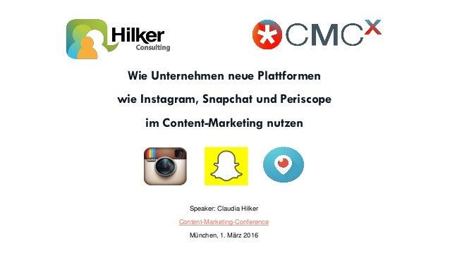 Wie Unternehmen neue Plattformen wie Instagram, Snapchat und Periscope im Content-Marketing nutzen Speaker: Claudia Hilker...