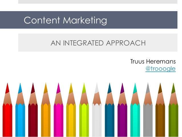Content MarketingAN INTEGRATED APPROACHTruus Heremans@trooogle