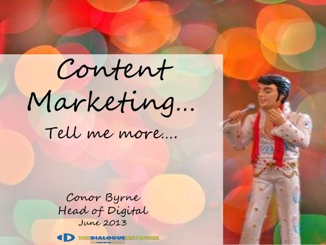 Content imageContentMarketing…Tell me more….Conor ByrneHead of DigitalJune 2013