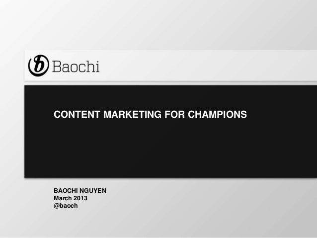 CONTENT MARKETING FOR CHAMPIONSBAOCHI NGUYENMarch 2013@baoch