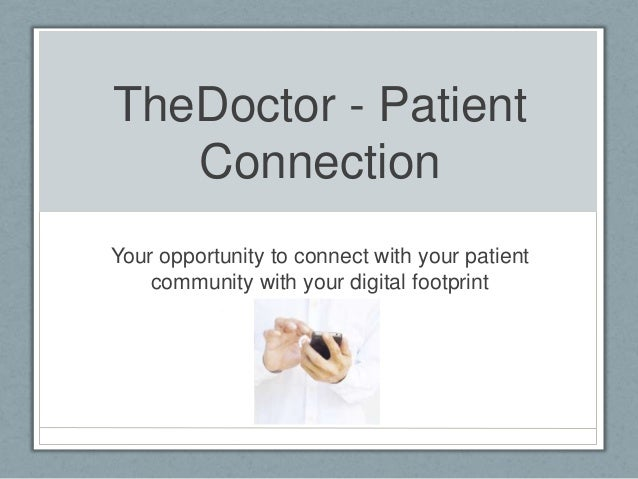 TheDoctor - Patient Connection Your opportunity to connect with your patient community with your digital footprint