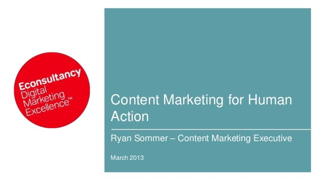 Content Marketing for HumanActionRyan Sommer – Content Marketing ExecutiveMarch 2013