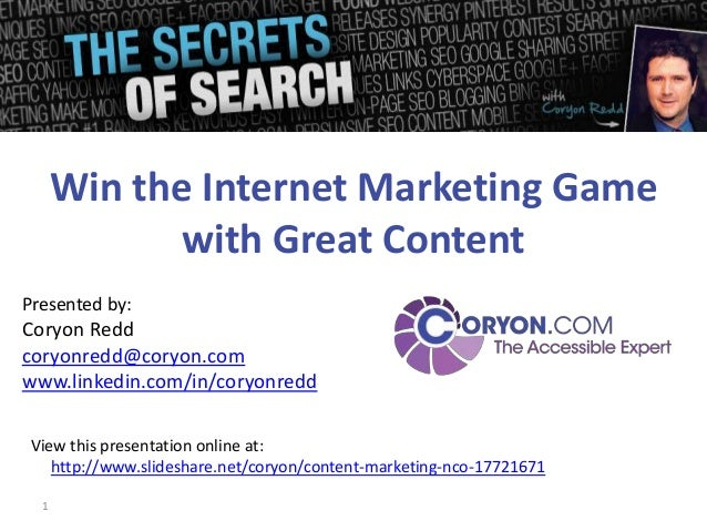 Win the Internet Marketing Game             with Great ContentPresented by:Coryon Reddcoryonredd@coryon.comwww.linkedin.co...