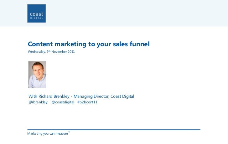 Content marketing to your sales funnelWednesday, 9th November 2011With Richard Brenkley - Managing Director, Coast Digital...