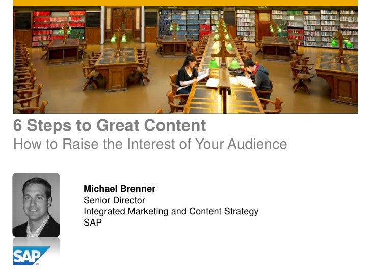 6 Steps to Great ContentHow to Raise the Interest of Your Audience          Michael Brenner          Senior Director      ...