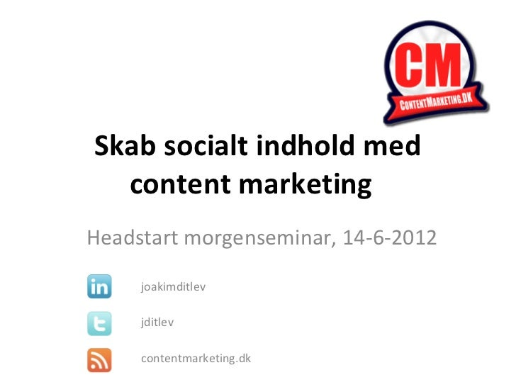 Skab socialt indhold med  content marketingHeadstart morgenseminar, 14-6-2012     joakimditlev     jditlev     contentmark...