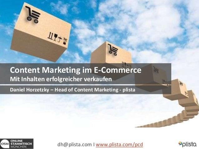1 Content Marketing im E-Commerce Mit Inhalten erfolgreicher verkaufen dh@plista.com I www.plista.com/pcd Daniel Horzetzky...