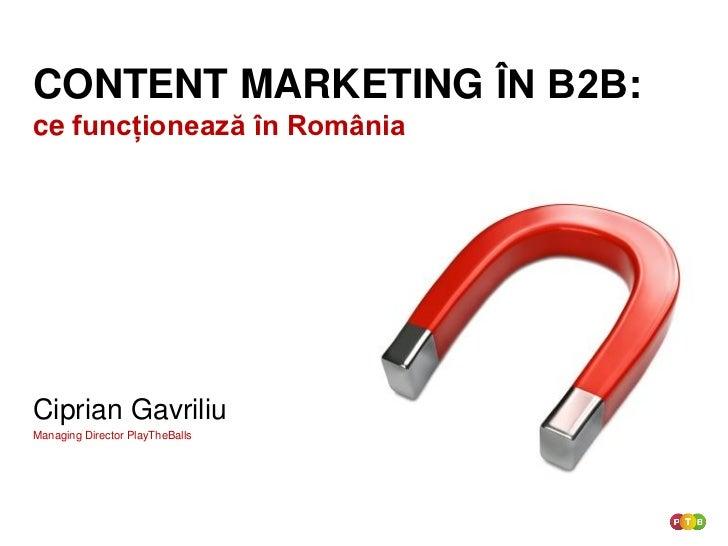 CONTENT MARKETING ÎN B2B:ce funcționează în RomâniaCiprian GavriliuManaging Director PlayTheBalls