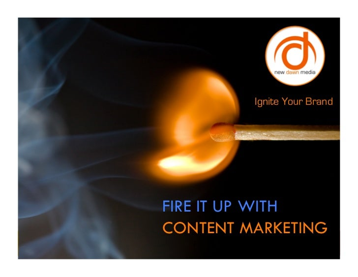 Ignite Your BrandFIRE IT UP WITHCONTENT MARKETING