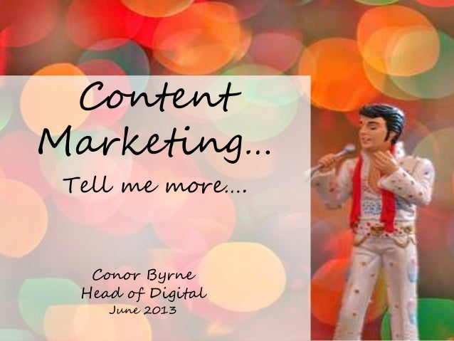 Content imageContentMarketing…Tell me more….Conor ByrneHead of DigitalJune 2013
