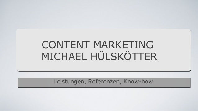 Leistungen, Referenzen, Know-howLeistungen, Referenzen, Know-how CONTENT MARKETING MICHAEL HÜLSKÖTTER