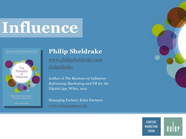 Influence     Philip Sheldrake     www.philipsheldrake.com     @sheldrake     Author of The Business of Influence:     Ref...