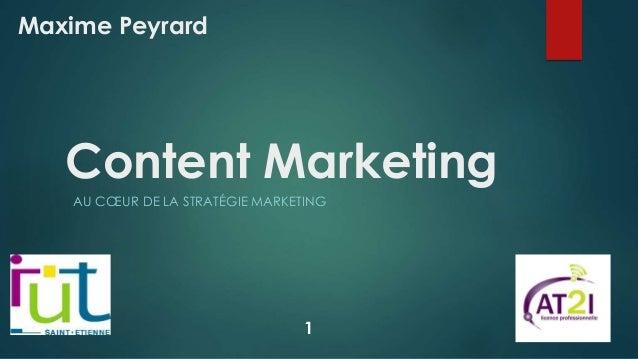 Content Marketing AU CŒUR DE LA STRATÉGIE MARKETING Maxime Peyrard 1