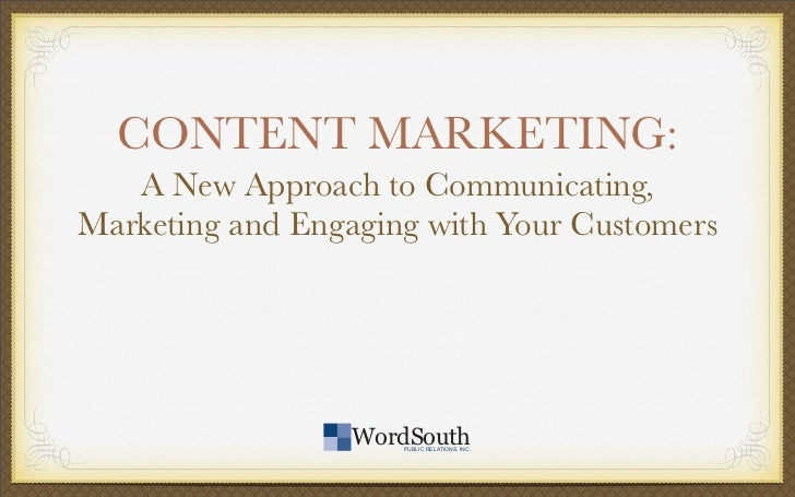 CONTENT MARKETING:   A New Approach to Communicating,Marketingand Engaging with YourCustomers                  WordSouth...