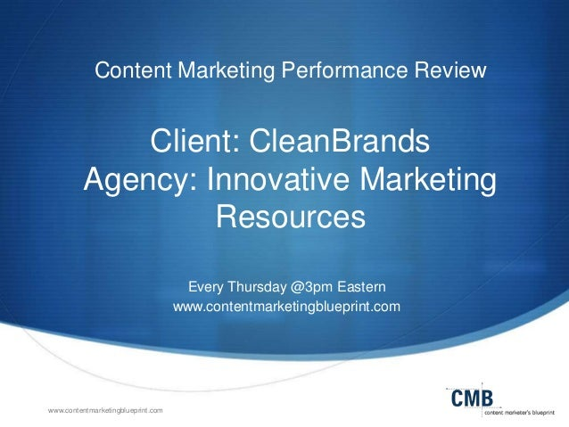 www.contentmarketingblueprint.com Content Marketing Performance Review Client: CleanBrands Agency: Innovative Marketing Re...