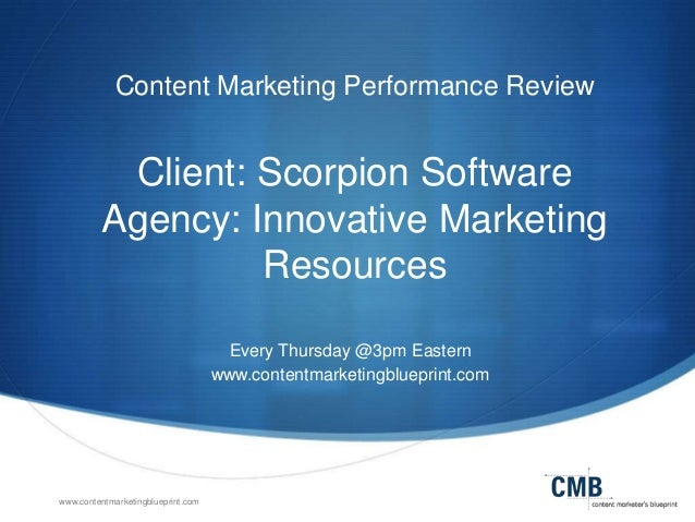 www.contentmarketingblueprint.com Content Marketing Performance Review Client: Scorpion Software Agency: Innovative Market...