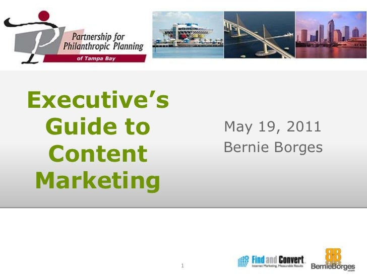 Executive's Guide to ContentMarketing<br />May 19, 2011<br />Bernie Borges<br />1<br />
