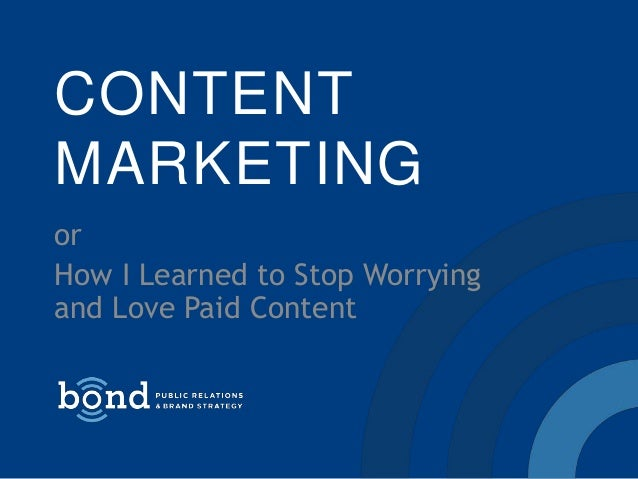 CONTENT MARKETING or How I Learned to Stop Worrying and Love Paid Content