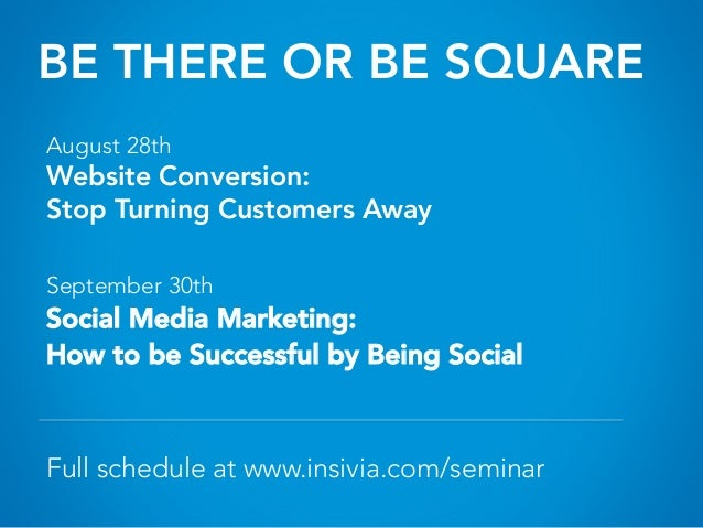 BE THERE OR BE SQUARE August 28th Website Conversion: Stop Turning Customers Away September 30th Social Media Marketing:  ...