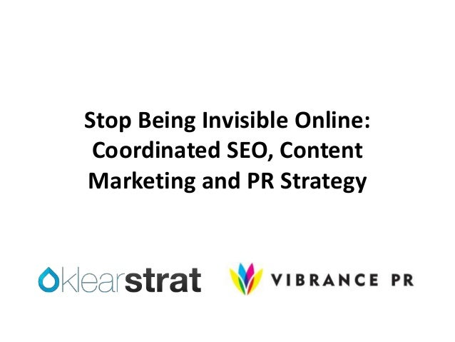 Stop Being Invisible Online: Coordinated SEO, Content Marketing and PR Strategy