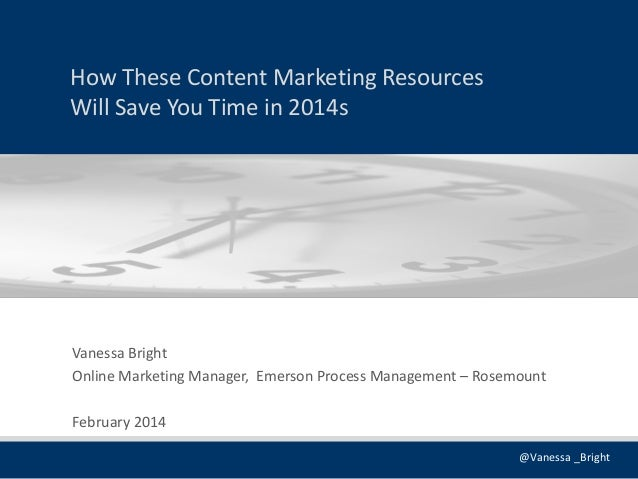 How These Content Marketing Resources Will Save You Time in 2014s  Vanessa Bright Online Marketing Manager, Emerson Proces...