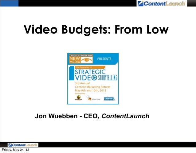 Video Budgets: From LowJon Wuebben - CEO, ContentLaunchFriday, May 24, 13