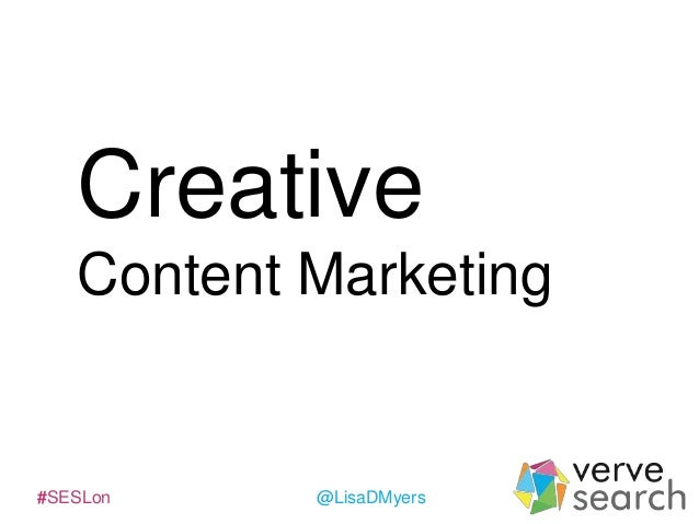 Creative Content Marketing  #SESLon  @LisaDMyers