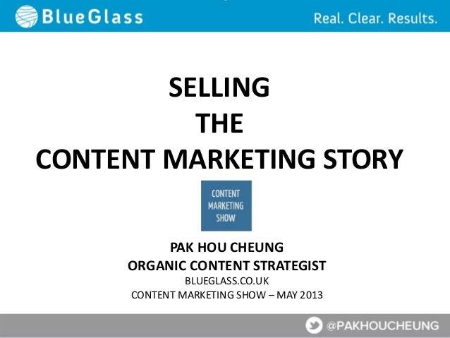 SELLINGTHECONTENT MARKETING STORYPAK HOU CHEUNGORGANIC CONTENT STRATEGISTBLUEGLASS.CO.UKCONTENT MARKETING SHOW – MAY 2013