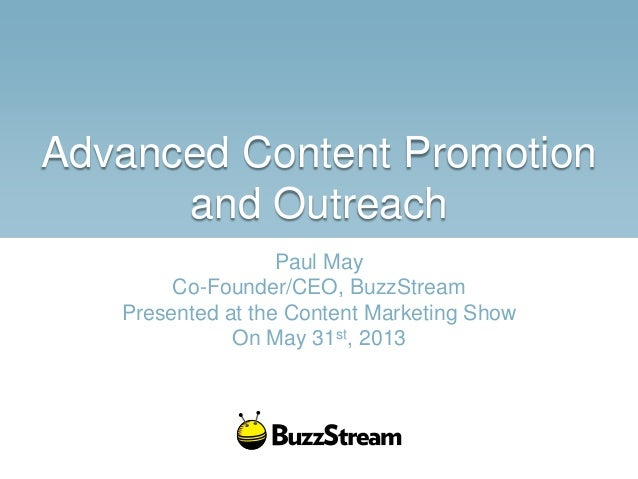 Advanced Content Promotionand OutreachPaul MayCo-Founder/CEO, BuzzStreamPresented at the Content Marketing ShowOn May 31st...