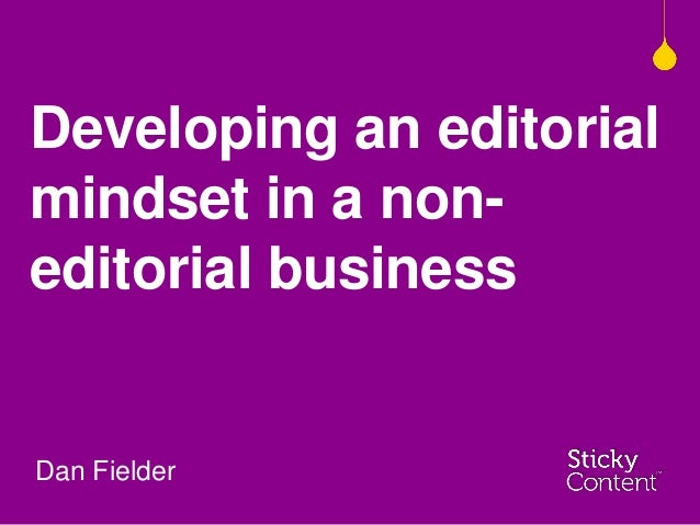 Developing an editorialmindset in a non-editorial businessDan Fielder
