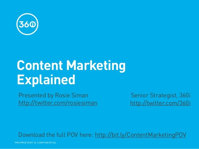 Content Marketing  Explained   Presented by Rosie Siman                      Senior Strategist, 360i   http://twitter.com/...