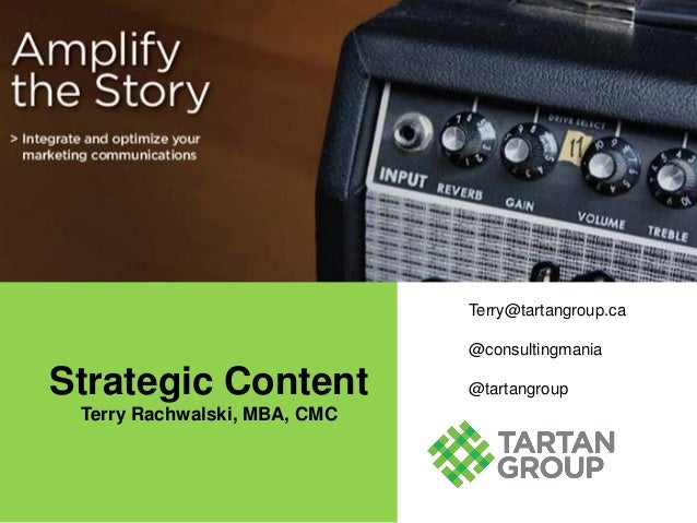 Terry@tartangroup.ca @consultingmania  Strategic Content Terry Rachwalski, MBA, CMC  @tartangroup