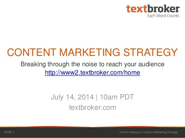 Breaking through the noise to reach your audience http://www2.textbroker.com/home CONTENT MARKETING STRATEGY July 14, 2014...