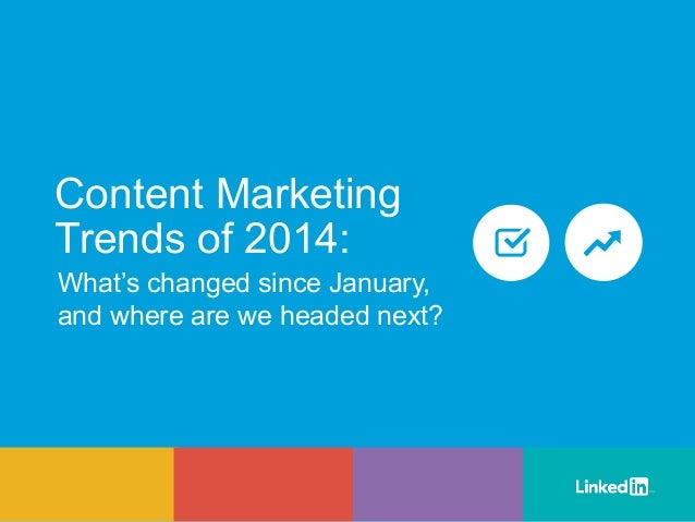 What's changed since January, and where are we headed next? Content Marketing Trends of 2014: