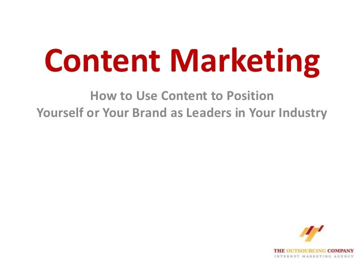 Content Marketing<br />How to Use Content to PositionYourself or Your Brand as Leaders in Your Industry<br />