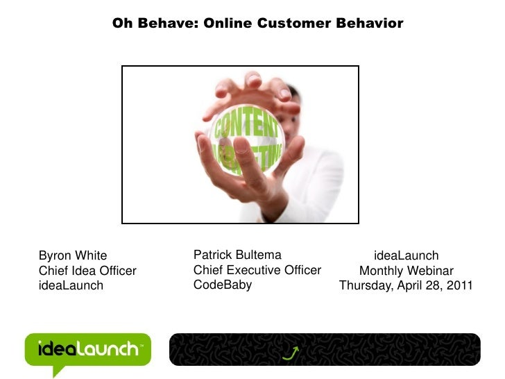 Oh Behave: Online Customer BehaviorByron White           Patrick Bultema                ideaLaunchChief Idea Officer    Ch...