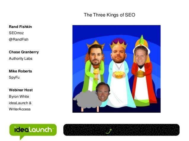 The Three Kings of SEORand FishkinSEOmoz@RandFishChase GranberryAuthority LabsMike RobertsSpyFuWebinar HostByron Whiteidea...