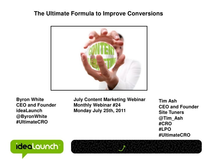 The Ultimate Formula to Improve ConversionsByron White        July Content Marketing Webinar   Tim AshCEO and Founder    M...