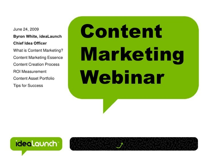 June 24, 2009Byron White, ideaLaunch      Content                             MarketingChief Idea OfficerWhat is Content M...