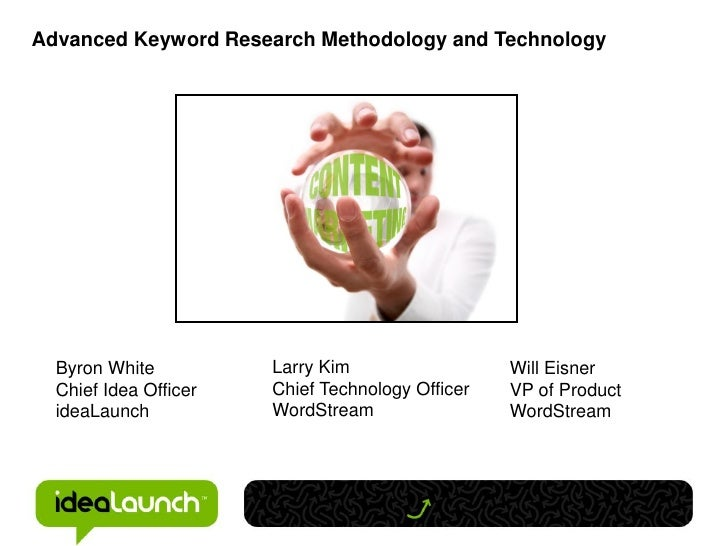 Advanced Keyword Research Methodology and Technology  Byron White          Larry Kim                  Will Eisner  Chief I...