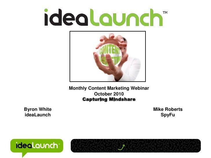 Monthly Content Marketing Webinar                        October 2010                   Capturing MindshareByron White    ...