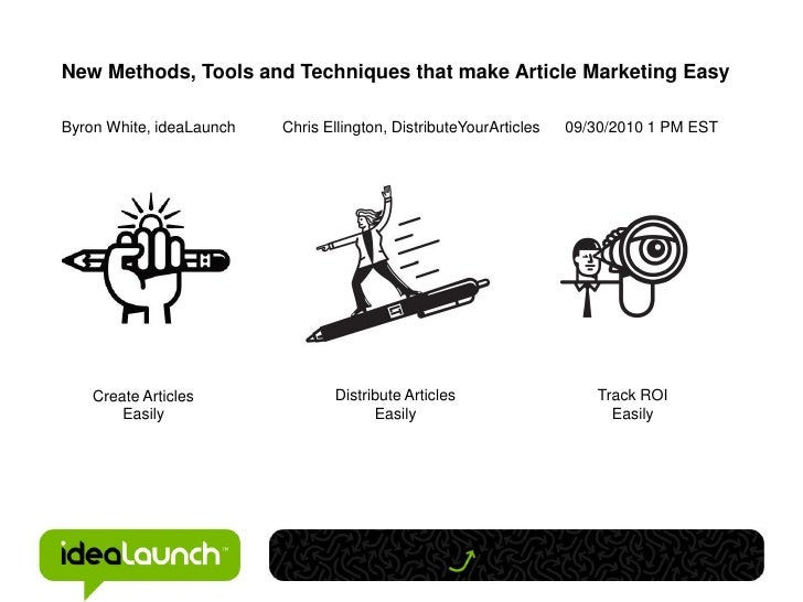 New Methods, Tools and Techniques that make Article Marketing EasyByron White, ideaLaunch   Chris Ellington, DistributeYou...