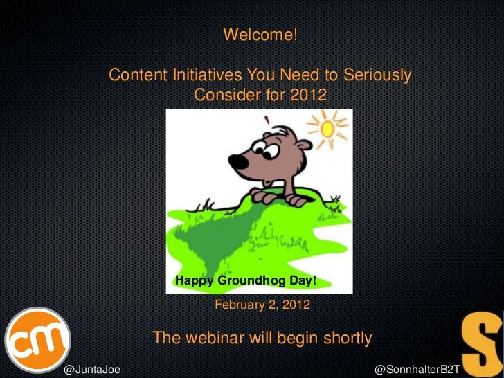 Welcome!       Content Initiatives You Need to Seriously                   Consider for 2012               Happy Groundhog...