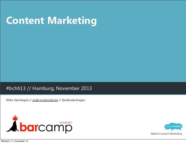 Content Marketing  #bchh13 // Hamburg, November 2013 Wilko Steinhagen // ws@crowdmedia.de // @wilkosteinhagen  Digital Con...