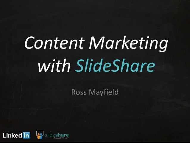 Content Marketingwith SlideShareRoss Mayfield