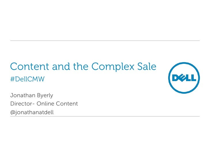 Content and the Complex Sale#DellCMW<br />Jonathan Byerly<br />Director- Online Content<br />@jonathanatdell<br />