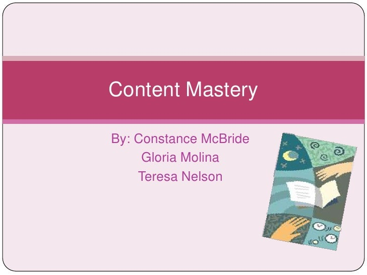 By: Constance McBride<br />Gloria Molina<br />Teresa Nelson<br />Content Mastery<br />