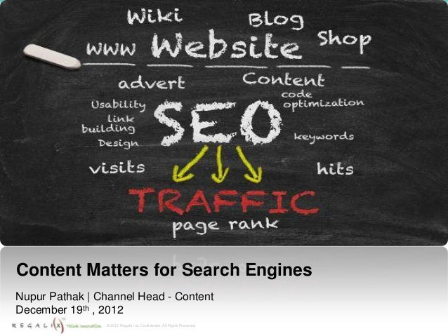 Content Matters for Search EnginesNupur Pathak | Channel Head - ContentDecember 19th , 2012                 © 2012 Regalix...