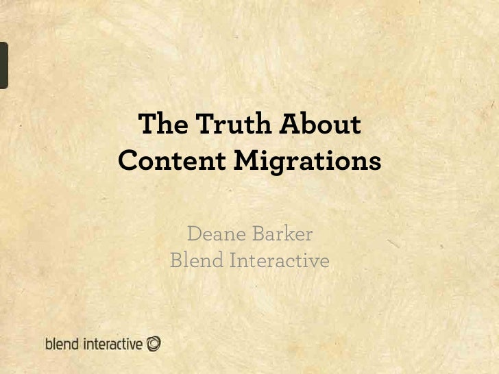 The Truth AboutContent Migrations     Deane Barker   Blend Interactive