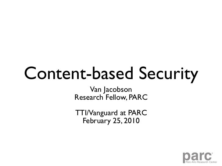 Content-based Security           Van Jacobson       Research Fellow, PARC        TTI/Vanguard at PARC         February 25,...